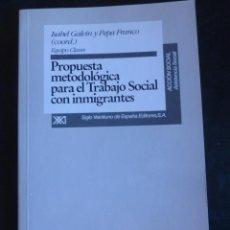 Libros: PROPUESTA METODOLOGICA PARA EL TRABAJO SOCIAL CON INMIGRANTES. GALVIN Y FRANCO. ED.SXXI. 1996 121 P. Lote 48167466