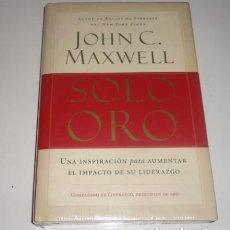 Libros: SOLO ORO: UNA INSPIRACIÓN PARA AUMENTAR EL IMPACTO DE SU LIDERAZGO POR JOHN C. MAXWELL. Lote 96439139