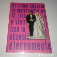 Libros: DE CÓMO SUPERAR EL MATRIMONIO EN 15 DÍAS Y VIVIR CON LA OBSESIÓN ETERNAMENTE. Lote 98443751