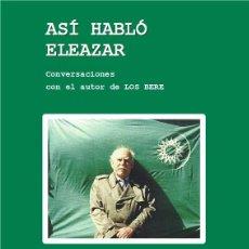 Libros: JOSÉ GINÉS CILLERO: ASÍ HABLÓ ELEAZAR (CONVERSACIONES CON EL AUTOR DE LOS BERE). STI, ZARAGOZA, 2018. Lote 187151632