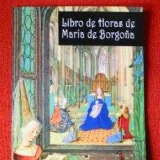 Libros: LIBRO DE HORAS DE MARÍA DE BORGOÑA, ESTUDIO EN CASTELLANO. Lote 110623863