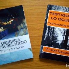 Libros: 2 LIBROS DE MISTERIO: ORIHUELA, RUTA DEL MIEDO Y TESTIGOS DE LO OCULTO DE VÍCTOR NAVARRO. Lote 110771691