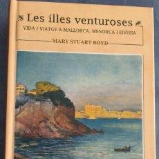 Libros: MALLORCA, MENORCA, IBIZA: LES ILLES VENTUROSES (2008), POR MARY STUART BOYD (TRADUCCIÓN). Lote 217126912