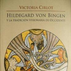 Libros: CIRLOT, VICTORIA. HILDEGARD VON BINGEN Y LA TRADICIÓN VISIONARIA DE OCCIDENTE. 2005.. Lote 112962031