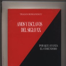 Libros: AMOS Y ESCLAVOS DEL SIGLO XX POR QUE AVANZA EL COMUNISMO TRAIAN ROMANESCU GASTOS ENVIO GRATIS VEINTE. Lote 147227461