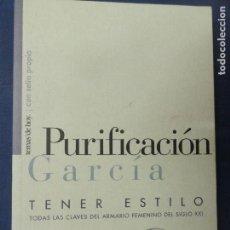 Libros: TENER ESTILO TODAS LAS CLAVES DEL ARMARIO FEMENINO EN EL SIGLO XXI - PURIFICACIÓN GARCÍA. Lote 118465475