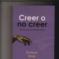 Libros: CREER O NO CREER. HACIA UNA SOCIEDAD LAICA MIRET MAGDALENA, ENRIQUE GASTOS DE ENVIO GRATIS. Lote 123374747