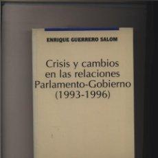 Libros: CRISIS Y CAMBIOS EN LAS RELACIONES PARLAMENTO-GOBIERNO (1993-1996) GUERRERO SALOM, ENRIQUE MADRID,. Lote 123377847