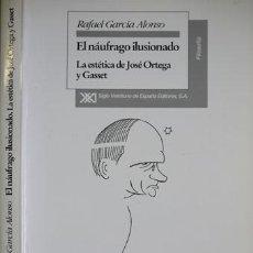 Libros: GARCÍA ALONSO, RAFAEL. EL NÁUFRAGO ILUSIONADO. LA ESTÉTICA DE JOSÉ ORTEGA Y GASSET. 1997.. Lote 143389934