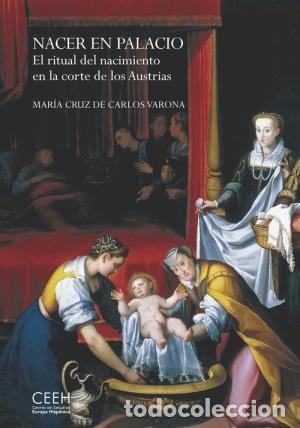 NACER EN PALACIO EL RITUAL DEL NACIMIENTO EN LA CORTE DE LOS AUSTRIAS DE CARLOS VARONA, MARÍA CRUZ (Libros Nuevos - Humanidades - Otros)