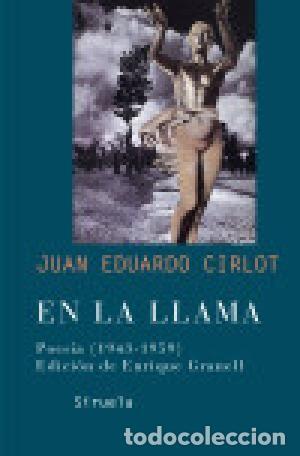 EN LA LLAMA. POESIA (1943-1959) CIRLOT LAPORTA, JUAN-EDUARDO EDICIONES SIRUELA, S.A., 2005. SOFT. (Libros Nuevos - Humanidades - Otros)