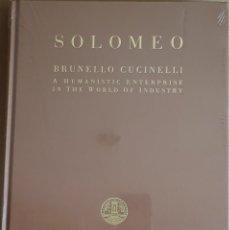 Libros: SOLOMEO / BRUNELLO CUCINELLI / A HUMANISTIC ENTERPRISE IN THE WORLD OF INDUSTRY / PRECINTADO / RARO. Lote 147687886