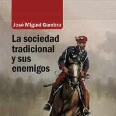 Livres: LA SOCIEDAD TRADICIONAL Y SUS ENEMIGOS GAMBRA GUTIÉRREZ, JOSÉ MIGUEL 23 CM ESCOLAR Y MAYO EDITORES. Lote 193998926