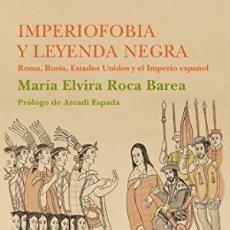 Libros: IMPERIOFOBIA Y LA LEYENDA NEGRA ROMA RUSIA ESTADOS UNIDOS Y EL IMPERIO ESPAÑOL MARÍA ELVIRA ROCA SI. Lote 207178241