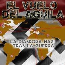 Libros: EL VUELO DEL ÁGUILA. LA DIÁSPORA NAZI TRAS LA GUERRA FELIPE BOTAYA GASTOS DE ENVIO GRATIS. Lote 219083546