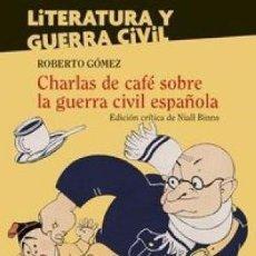 Libros: CHARLAS DE CAFÉ SOBRE LA GUERRA CIVIL ESPAÑOLA GOMEZ, ROBERTO ESCOLAR Y MAYO EDITORES, 2019. 455 P. Lote 180698621
