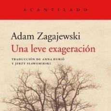 Libros: UNA LEVE EXAGERACIÓN ADAM ZAGAJEWSKI ACANTILADO, 2019 GASTOS DE ENVIO GRATIS. Lote 180711863