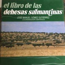 Libros: EL LIBRO DE LAS DEHESAS SALMANTINAS POR JOSÉ MANUEL GOMEZ GUTIERREZ. Lote 181586902
