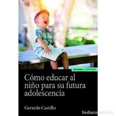 Libros: CÓMO EDUCAR AL NIÑO PARA SU FUTURA ADOLESCENCIA (GERARDO CASTILLO) EUNSA 2019. Lote 183703433