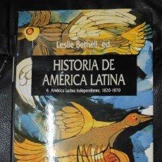 Libros: HISTORIA DE AMERICA LATINA TOMO 6 AMERICA LATINA INDEPENDIENTE ,1820-1870. Lote 190459535