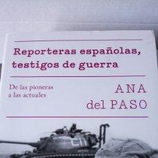 Libros: LIBRO REPORTERAS ESPAÑOLAS, TESTIGOS DE GUERRA. ANA DEL PASO. EDITORIAL DEBATE. AÑO 2018.. Lote 190571336