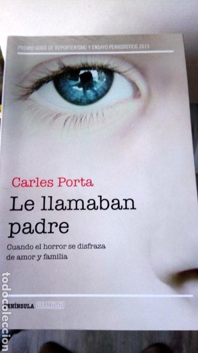 LIBRO LE LLAMABAN PADRE. CARLES PORTA. EDITORIAL PENÍNSULA. AÑO 2016. (Libros Nuevos - Humanidades - Otros)