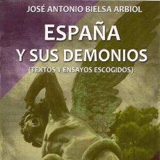 Libros: JOSÉ ANTONIO BIELSA ARBIOL : ESPAÑA Y SUS DEMONIOS (TEXTOS Y ENSAYOS ESCOGIDOS). ED. ALMATER, 2019. Lote 194939078