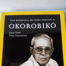 Libros: LIBRO OKOROBIKO. J. TORT/P. TOBARUELA. EDITORIAL NATIONAL GEOGRAPHIC. AÑO 2003.. Lote 203316688