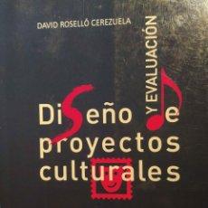 Libros: DAVID ROSELLÓ CEREZUELA. DISEÑO Y EVALUACIÓN DE PROYECTOS CULTURALES. ARIEL, 2006.. Lote 205465711