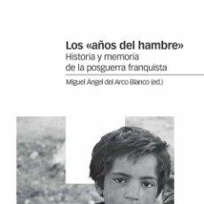 Libros: LOS AÑOS DEL HAMBRE HISTORIA Y MEMORIA DE LA POSGUERRA FRANQUISTA.MIGUEL ANGEL DEL BARCO BLANCO. Lote 206404386