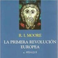 Libros: R. I. MOORE - LA PRIMERA REVOLUCIÓN EUROPEA C. 970-1215. Lote 206958603
