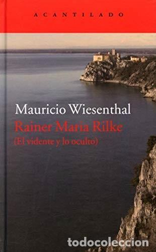 RAINER MARIA RILKE EL VIDENTE Y LO OCULTO WISENTHAL, MAURICIO ACANTILADO EDITORIAL, 2015. ESTADO D (Libros Nuevos - Humanidades - Otros)