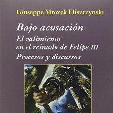 Libros: BAJO ACUSACIÓN : EL VALIMIENTO EN EL REINADO DE FELIPE III MROZEK ELISZEZYNSKI, GIUSEPPE LIBRO NUEVO. Lote 207179797