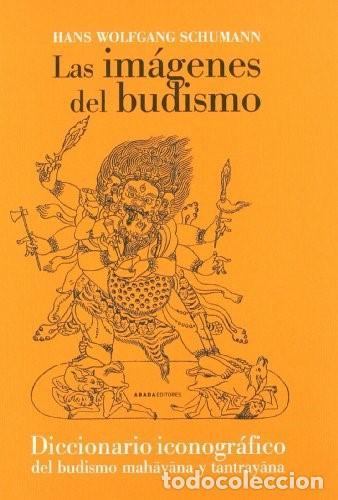 LAS IMÁGENES DEL BUDISMO. DICCIONARIO ICONOGRÁFICO. TRAD. PEDRO PIEDRAS SCHUMANN, HANS WOLFGANG MAD (Libros Nuevos - Humanidades - Otros)