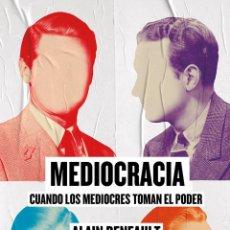 Libros: MEDIOCRACIA: CUANDO LOS MEDIOCRES LLEGAN AL PODER.ALAIN DENEAULT. Lote 207235866