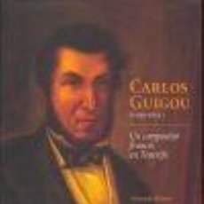 Libros: CARLOS GUIGOU.1796-1851.UN COMPOSITOR FRANCES EN TENERIFE-ARMANDO ALFONSO. Lote 211866041