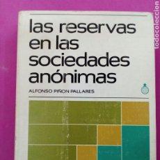 Libros: LAS RESERVAS EN LAS SOCIEDADES ANÓNIMAS, ALFONSO PIÑÓN PALLARES , EDICIONES GRÁFICAS, MADRID , 1974. Lote 212012481