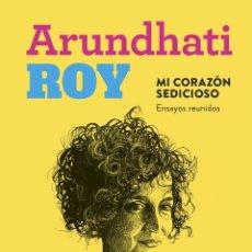 Libros: MI CORAZÓN SEDICIOSO ENSAYOS REUNIDOS.ARUNDHATI ROY. Lote 212839137