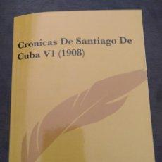Livres: CRÓNICAS DE SANTIAGO DE CUBA, VOL.VI (1908) DE EMILIO BACARDI Y MOREAU. Lote 213454443