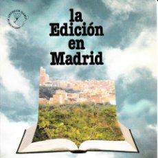 Libros: LA EDICIÓN EN MADRID. Lote 217806731