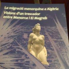 Libros: LA MIGRACIÓ MENORQUINA A ALGÈRIA. Lote 218395363