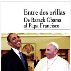 Libros: ENTRE DOS ORILLAS. DE BARACK OBAMA AL PAPA FRANCISCO (R. NAVARRO VALLS) EIUNSA 2014. Lote 219206236