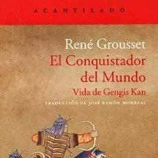 Libros: EL CONQUISTADOR DEL MUNDO. VIDA DE GENGIS KAN GROUSSET, RENÉ; GASTOS DE ENVIO GRATIS ACANTILADO. Lote 237066635