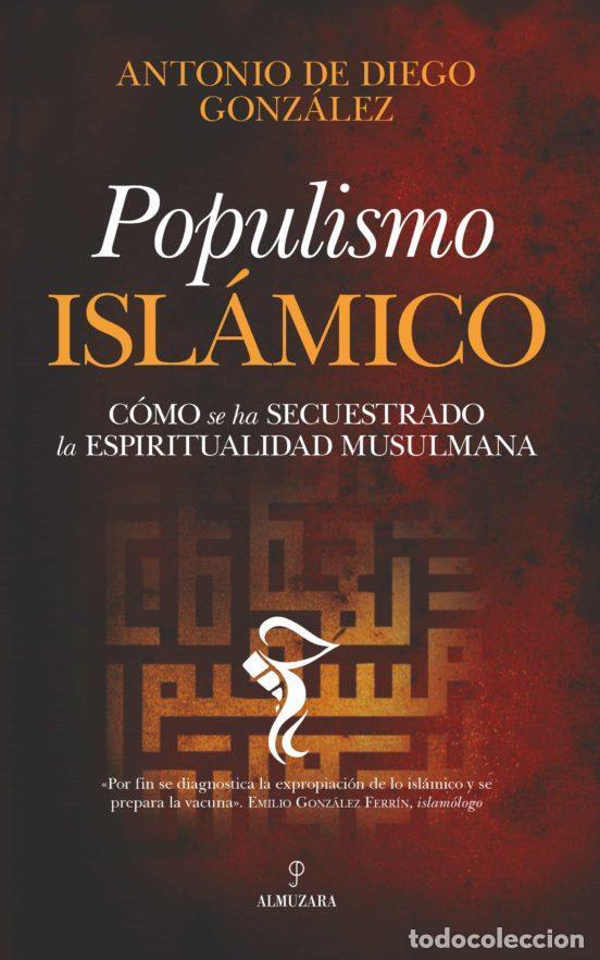 POPULISMO ISLÁMICO.CÓMO SE HA SECUESTRADO LA ESPIRITUALIDAD MUSULMANA. ANTONIO DE DIEGO (Libros Nuevos - Humanidades - Otros)