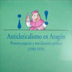 Libros: SALOMÓN, P. ANTICLERICALISMO EN ARAGÓN. PROTESTA POPULAR Y MOVILIZACIÓN POLÍTICA (1900-1939). 2002.. Lote 226268666