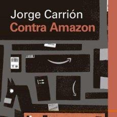 Libros: CONTRA AMAZÓN. JORGE CARRIÓN.-NUEVO. Lote 227594495