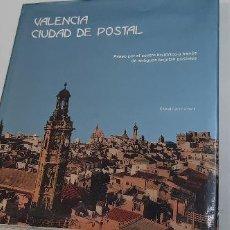 Libros: VALENCIA CIUDAD DE POSTAL (CONTENIDO DE UNA MAGNIFICA COLECCION DE POSTALES). Lote 227625675