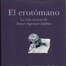 Libros: EL EROTÓMANO. LA VIDA SECRETA DE HENRY SPENCER ASHBEE. IAN GIBSON. Lote 229900590