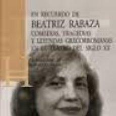 Libros: EN EL RECUERDO DE BEATRIZ RABAZA. COMEDIAS, TRAGEDIAS Y LEYENDAS GRECORROMANAS EN EL TEATRO.S.XX. Lote 241678375