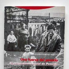 Libros: UNA FUERZA DEL PASADO. EL PENSAMIENTO SOCIAL DE PASOLINI. ANTONIO GIMÉNEZ MERINO. Lote 244486300